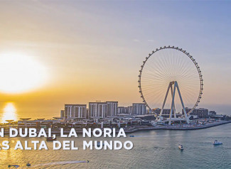 Se ha construído en Dubai la noria más alta del mundo. The tallest observation wheel in the world has been built in Dubai.