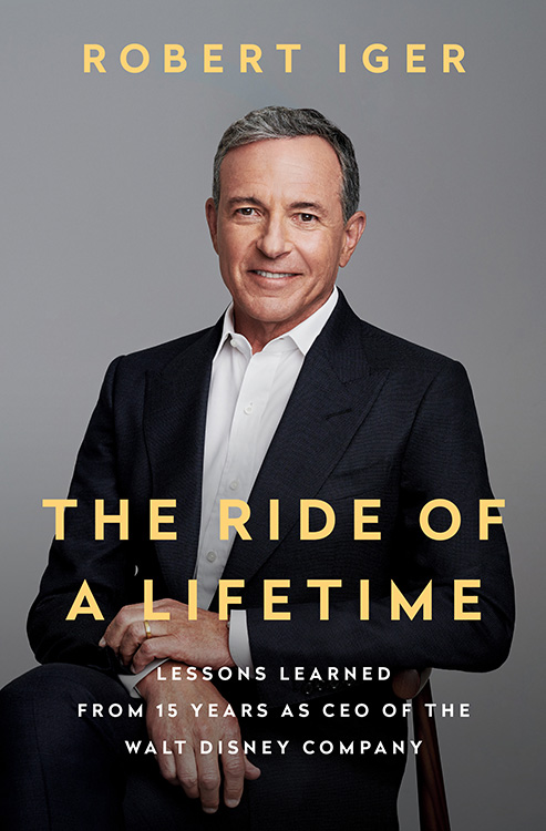 Portada en inglés del libro de Bob Iger Ride of a lifetime: Lessons in Creative Leadership from 15 Years as CEO of the Walt Disney