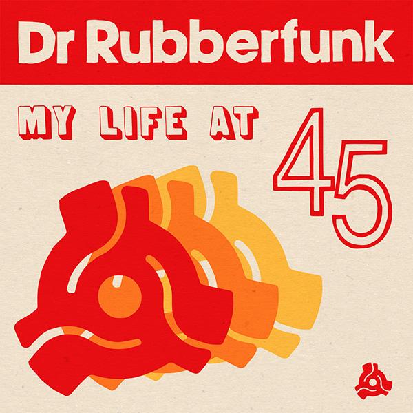 La portada del disco de Dr Rubberfunk My Life At 45